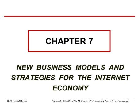 1 © 2001 by The McGraw-Hill Companies, Inc. All rights reserved. McGraw-Hill/Irwin Copyright NEW BUSINESS MODELS AND STRATEGIES FOR THE INTERNET ECONOMY.