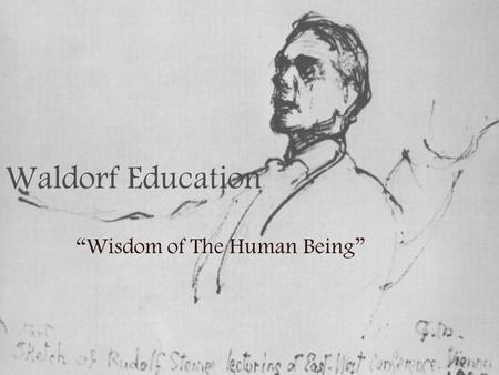 "Waldorf Education ""Wisdom of The Human Being"". Rudolf Steiner Born 1861 Kraljevec, Ausrtia – March 30, 1925 Steiner grew up in several of the small villages."