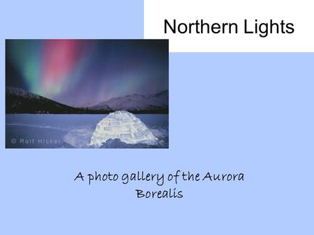 Northern Lights A photo gallery of the Aurora Borealis.