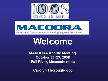 Welcome MACOORA Annual Meeting October 22-23, 2008 Fall River, Massachusetts Carolyn Thoroughgood.