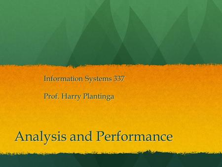 Analysis and Performance Information Systems 337 Prof. Harry Plantinga.