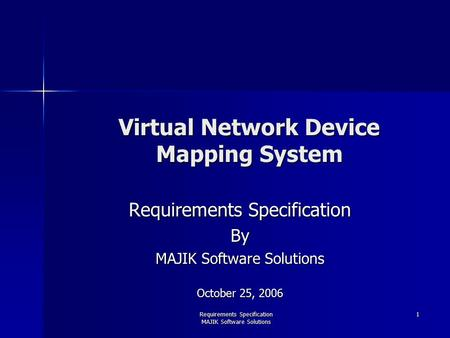 Requirements Specification MAJIK Software Solutions 1 Virtual Network Device Mapping System Requirements Specification By MAJIK Software Solutions October.