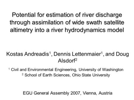 Potential for estimation of river discharge through assimilation of wide swath satellite altimetry into a river hydrodynamics model Kostas Andreadis 1,