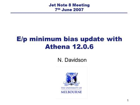 1 N. Davidson E/p minimum bias update with Athena 12.0.6 Jet Note 8 Meeting 7 th June 2007.