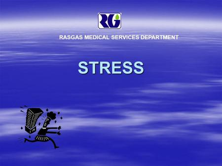 STRESS RASGAS MEDICAL SERVICES DEPARTMENT WHAT IS STRESS? Stress is a pattern of 'stone age' reactions that occur in response to stressor exposure. It.