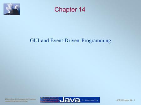 ©The McGraw-Hill Companies, Inc. Permission required for reproduction or display. 4 th Ed Chapter 14 - 1 Chapter 14 GUI and Event-Driven Programming.