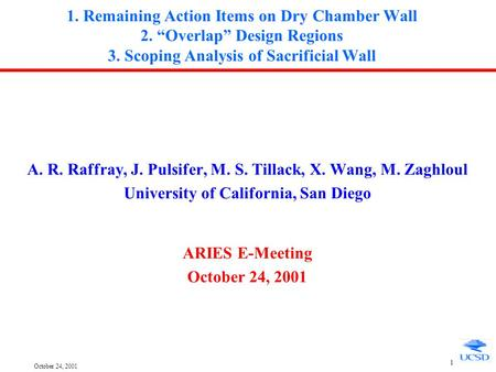 "October 24, 2001 1 1. Remaining Action Items on Dry Chamber Wall 2. ""Overlap"" Design Regions 3. Scoping Analysis of Sacrificial Wall A. R. Raffray, J."