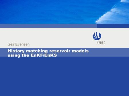 History matching reservoir models using the EnKF/EnKS Geir Evensen.