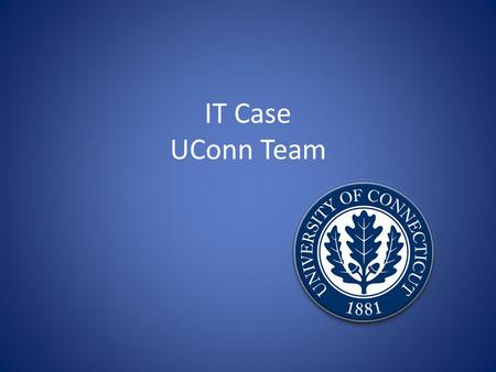 IT Case UConn Team. Mission and Objectives Remains practical and economical Solves business problems Creates entry barrier to competitors Meets short.