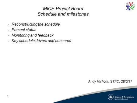 1 MICE Project Board Schedule and milestones Reconstructing the schedule Present status Monitoring and feedback Key schedule drivers and concerns Andy.
