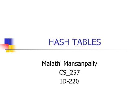 HASH TABLES Malathi Mansanpally CS_257 ID-220. Agenda: Extensible Hash Tables Insertion Into Extensible Hash Tables Linear Hash Tables Insertion Into.