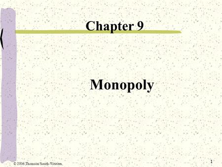 Chapter 9 Monopoly © 2006 Thomson/South-Western.