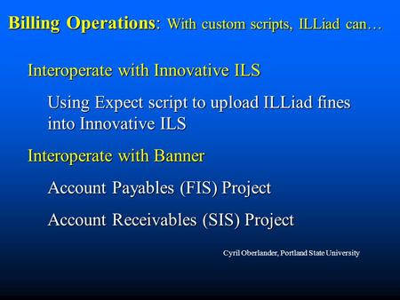 Billing Operations: With custom scripts, ILLiad can… Interoperate with Innovative ILS Using Expect script to upload ILLiad fines into Innovative ILS Interoperate.