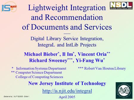 Bieber et al., NJIT ©2005 - Slide 1 Lightweight Integration and Recommendation of Documents and Services ------- Digital Library Service Integration, IntegraL.