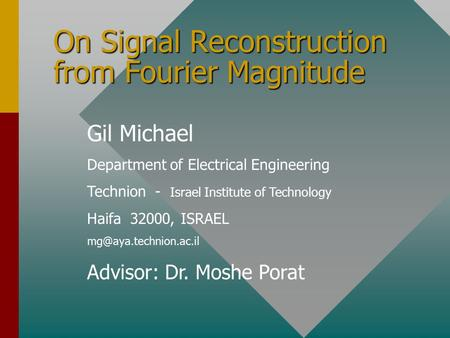 On Signal Reconstruction from Fourier Magnitude Gil Michael Department of Electrical Engineering Technion - Israel Institute of Technology Haifa 32000,
