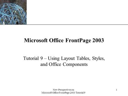 XP New Perspectives on Microsoft Office FrontPage 2003 Tutorial 9 1 Microsoft Office FrontPage 2003 Tutorial 9 – Using Layout Tables, Styles, and Office.