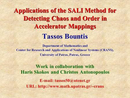 Applications of the SALI Method for Detecting Chaos and Order in Accelerator Mappings Tassos Bountis Department of Mathematics and Center for Research.