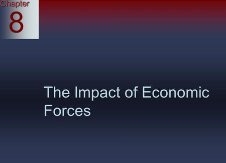 Chapter 8 The Impact of Economic Forces.
