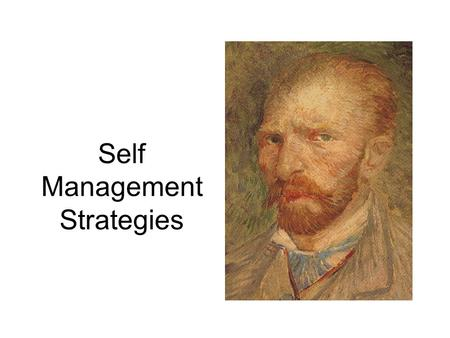 Self Management Strategies. Self-Monitoring 1. Rationale 2. Discrimination of a response 3. Recording of a response 4. Charting of a response 5. Displaying.