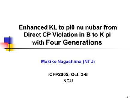 1 Enhanced KL to pi0 nu nubar from Direct CP Violation in B to K pi Direct CP Violation in B to K pi with Four Generations with Four Generations Makiko.