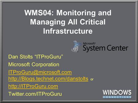 "WMS04: Monitoring and Managing All Critical Infrastructure Dan Stolts ""ITProGuru"" Microsoft Corporation"