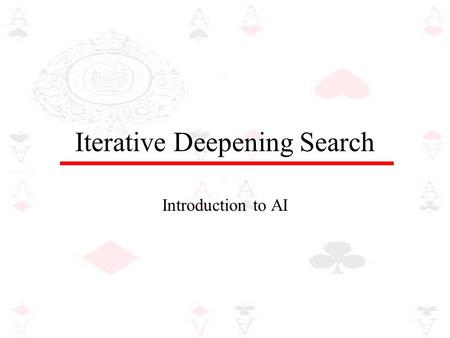 Iterative Deepening Search Introduction to AI. Iterative deepening search The problem with depth-limited search is deciding on a suitable depth parameter.