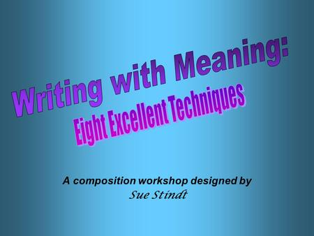 "A composition workshop designed by Sue Stindt. How to complete this workshop… Thank you for participating in ""Writing with Meaning."" This workshop is."