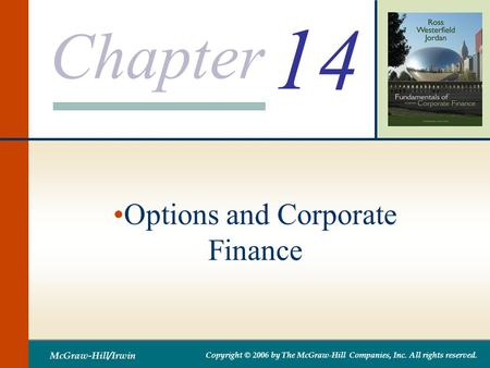 Chapter McGraw-Hill/Irwin Copyright © 2006 by The McGraw-Hill Companies, Inc. All rights reserved. 14 Options and Corporate Finance.