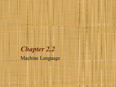 Chapter 2.2 Machine Language. To apply the stored-program concept, CPUs are designed to recognize instructions encoded as bit patterns. This collection.