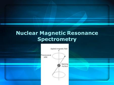 Nuclear Magnetic Resonance Spectrometry Chap 19. Identification of Compounds with NMR Can be used organics, organometallics, and biochemical molecules.