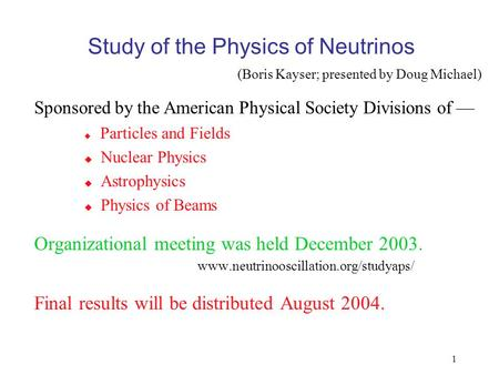1 Study of the Physics of Neutrinos Sponsored by the American Physical Society Divisions of —  Particles and Fields  Nuclear Physics  Astrophysics 