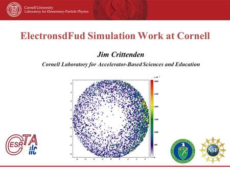 ElectronsdFud Simulation Work at Cornell Jim Crittenden Cornell Laboratory for Accelerator-Based Sciences and Education.