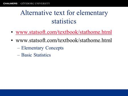 Alternative text for elementary statistics www.statsoft.com/textbook/stathome.html –Elementary Concepts –Basic Statistics.