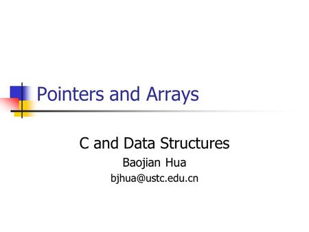 Pointers and Arrays C and Data Structures Baojian Hua