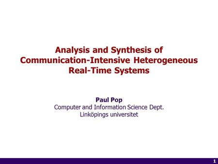 1 of 14 1 Analysis and Synthesis of Communication-Intensive Heterogeneous Real-Time Systems Paul Pop Computer and Information Science Dept. Linköpings.