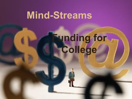 Mind-Streams Funding for College. Agenda Financial Aid Grants Scholarship Opportunities Employer Tuition Assistance Direct Bill Military Discounts & Benefits.