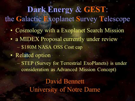 Dark Energy & GEST: the Galactic Exoplanet Survey Telescope Cosmology with a Exoplanet Search Mission a MIDEX Proposal currently under review –$180M NASA.