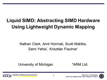 University of Michigan Electrical Engineering and Computer Science 1 Liquid SIMD: Abstracting SIMD Hardware Using Lightweight Dynamic Mapping Nathan Clark,
