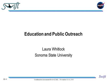 01-1 Swift Confirmation Assessment Review(CAR) - November 13-14, 2000 Education and Public Outreach Laura Whitlock Sonoma State University.