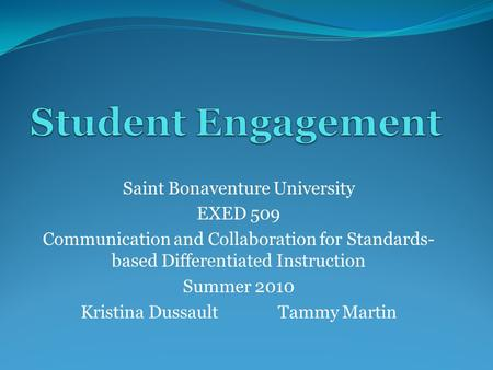 Saint Bonaventure University EXED 509 Communication and Collaboration for Standards- based Differentiated Instruction Summer 2010 Kristina Dussault Tammy.