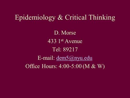 Epidemiology & Critical Thinking D. Morse 433 1 st Avenue Tel: 89217   Office Hours: 4:00-5:00 (M & W)
