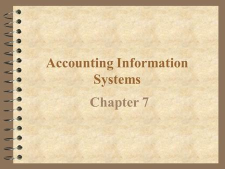 Accounting Information Systems Chapter 7 Describe an effective accounting information system. Objective 1.