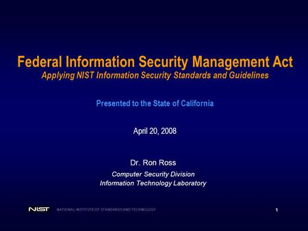 Federal Information Security Management Act Applying NIST Information Security Standards and Guidelines Presented to the State of California April.