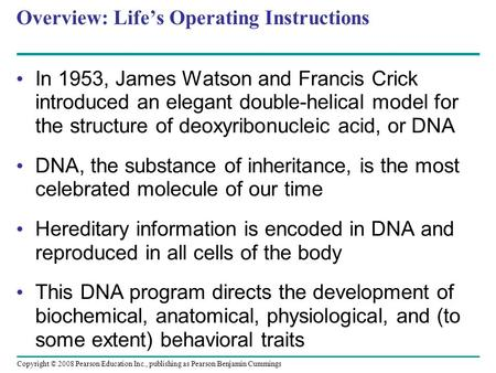 Overview: Life's Operating Instructions In 1953, James Watson and Francis Crick introduced an elegant double-helical model for the structure of deoxyribonucleic.
