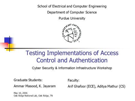 Testing Implementations of Access Control and Authentication Graduate Students: Ammar Masood, K. Jayaram School of Electrical and Computer Engineering.