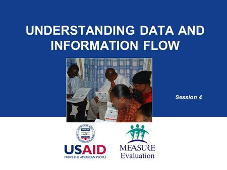 UNDERSTANDING DATA AND INFORMATION FLOW Session 4.