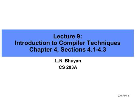 DAP.F96 1 Lecture 9: Introduction to Compiler Techniques Chapter 4, Sections 4.1-4.3 L.N. Bhuyan CS 203A.