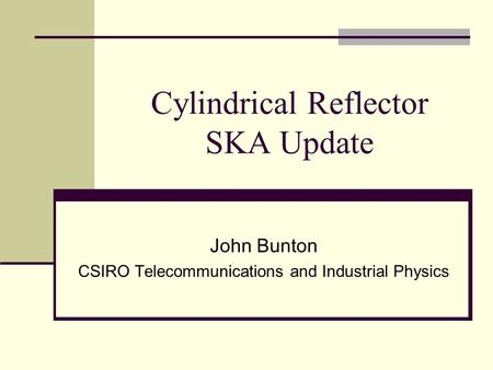 Cylindrical Reflector SKA Update