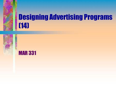 Designing Advertising Programs (14) MAR 331. Designing Advertising (14) Select advertising objectives. Develop an advertising budget. Develop message.