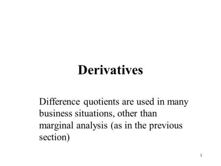 1 Derivatives Difference quotients are used in many business situations, other than marginal analysis (as in the previous section)
